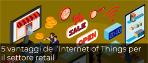5 vantaggi dell'Internet of Things per il settore retail